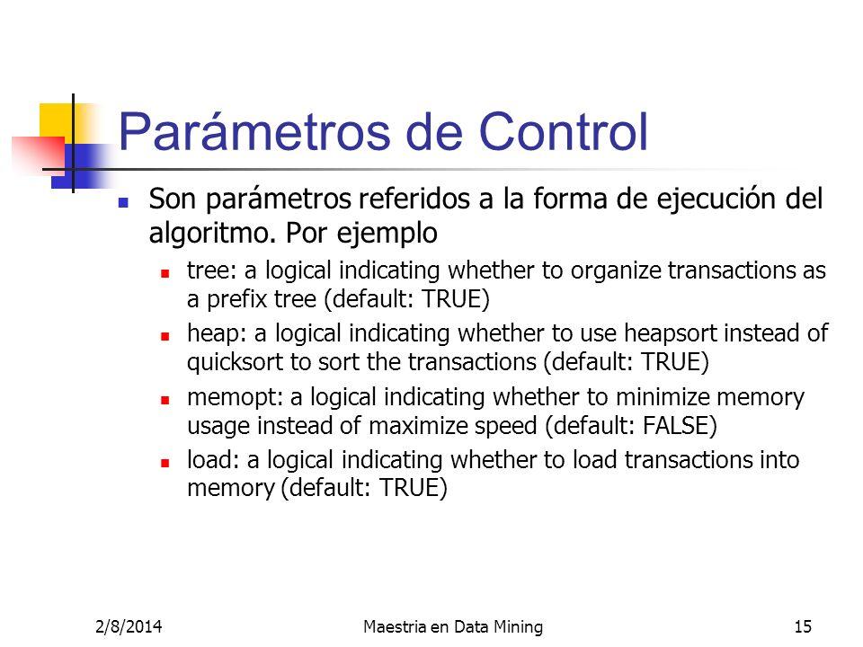 2/8/2014Maestria en Data Mining15 Parámetros de Control Son parámetros referidos a la forma de ejecución del algoritmo. Por ejemplo tree: a logical in