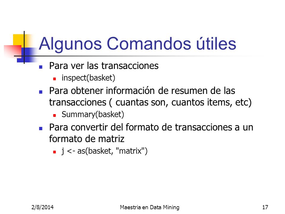 2/8/2014Maestria en Data Mining17 Algunos Comandos útiles Para ver las transacciones inspect(basket) Para obtener información de resumen de las transa