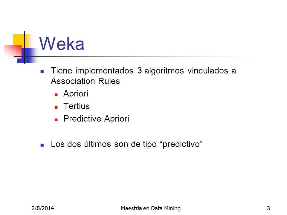 2/8/2014Maestria en Data Mining3 Weka Tiene implementados 3 algoritmos vinculados a Association Rules Apriori Tertius Predictive Apriori Los dos últim