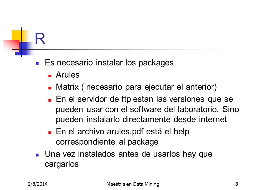 2/8/2014Maestria en Data Mining8 R Es necesario instalar los packages Arules Matrix ( necesario para ejecutar el anterior) En el servidor de ftp estan