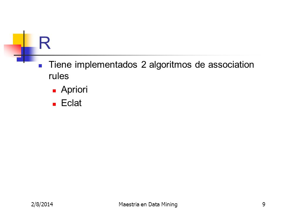 2/8/2014Maestria en Data Mining9 R Tiene implementados 2 algoritmos de association rules Apriori Eclat