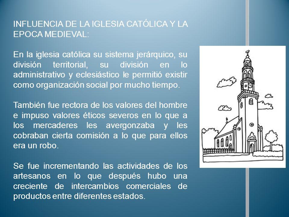 INFLUENCIA DE LA IGLESIA CATÓLICA Y LA EPOCA MEDIEVAL: En la iglesia católica su sistema jerárquico, su división territorial, su división en lo admini