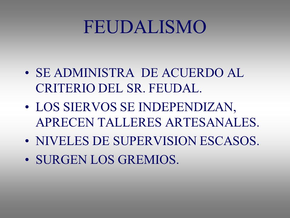 FEUDALISMO SE ADMINISTRA DE ACUERDO AL CRITERIO DEL SR. FEUDAL. LOS SIERVOS SE INDEPENDIZAN, APRECEN TALLERES ARTESANALES. NIVELES DE SUPERVISION ESCA