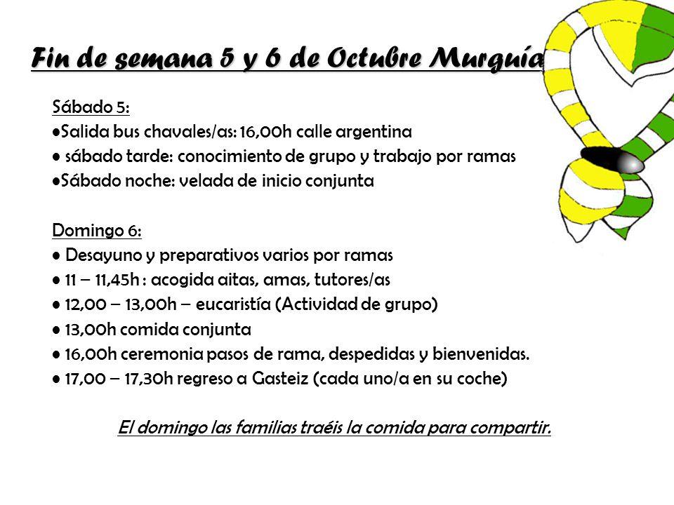 Fin de semana 5 y 6 de Octubre Murguía Sábado 5: Salida bus chavales/as: 16,00h calle argentina sábado tarde: conocimiento de grupo y trabajo por rama