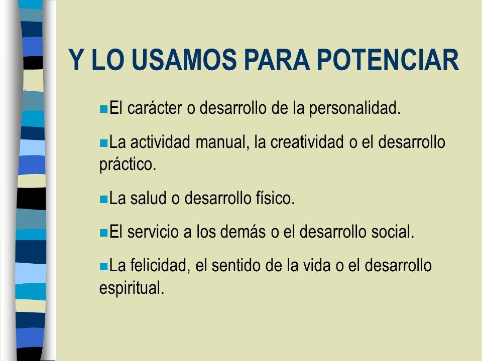 n El carácter o desarrollo de la personalidad. n La actividad manual, la creatividad o el desarrollo práctico. n La salud o desarrollo físico. n El se