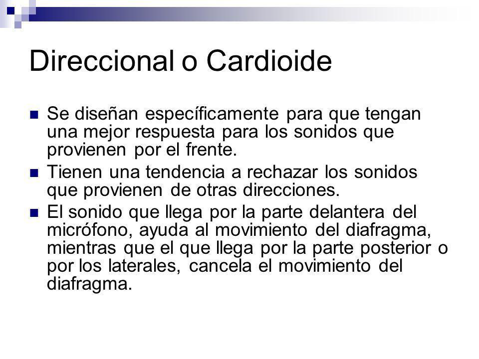 Direccional o Cardioide Se diseñan específicamente para que tengan una mejor respuesta para los sonidos que provienen por el frente. Tienen una tenden