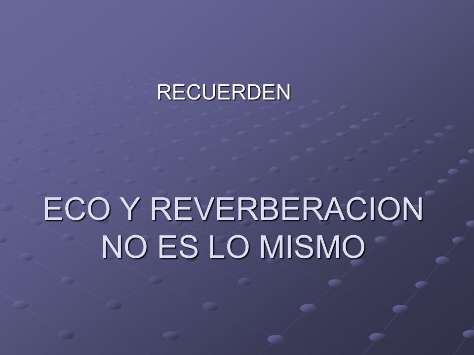 ECO Y REVERBERACION NO ES LO MISMO RECUERDEN