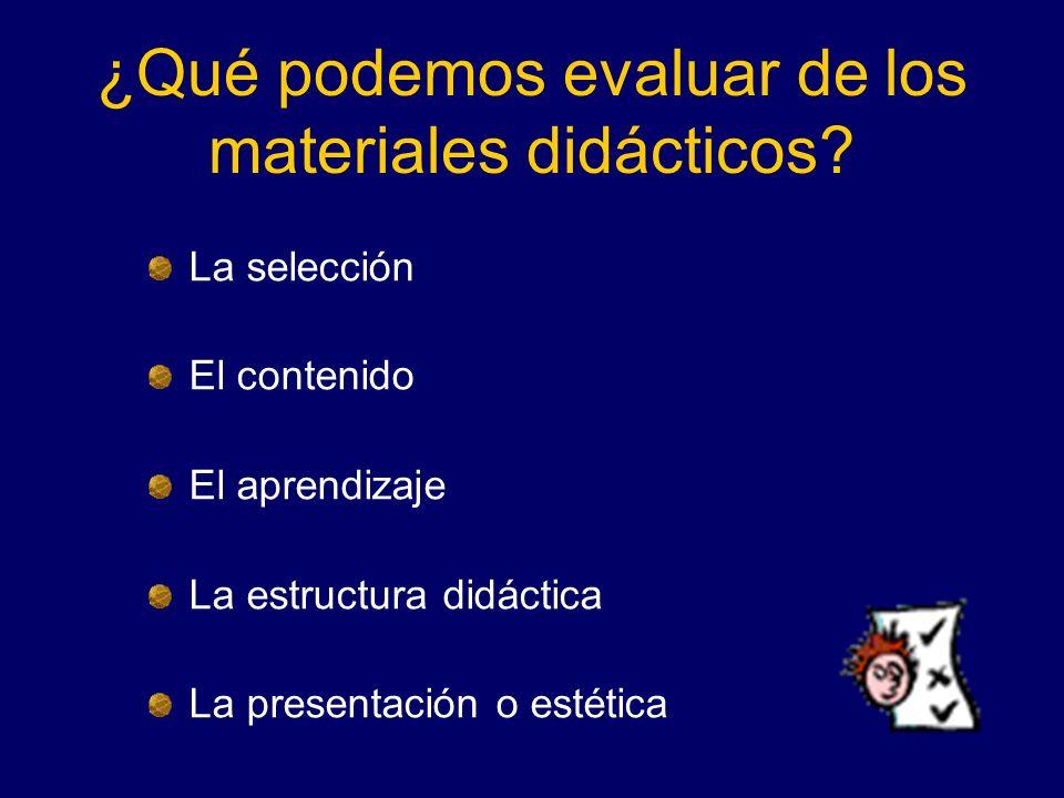 ¿Qué podemos evaluar de los materiales didácticos? La selección El contenido El aprendizaje La estructura didáctica La presentación o estética