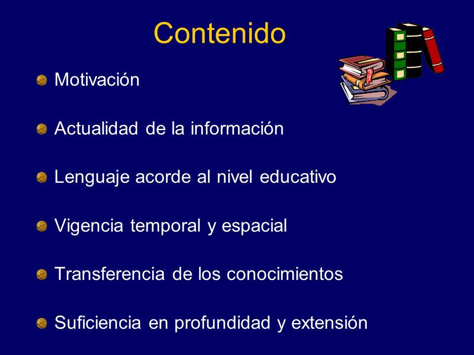 Contenido Motivación Actualidad de la información Lenguaje acorde al nivel educativo Vigencia temporal y espacial Transferencia de los conocimientos S