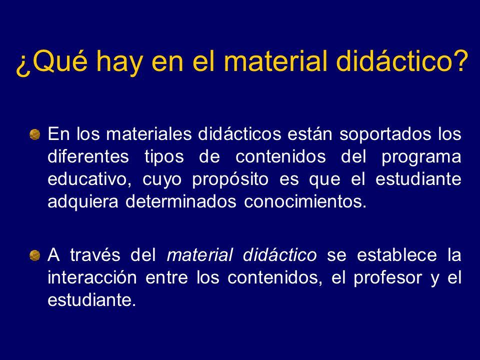 ¿Qué hay en el material didáctico? En los materiales didácticos están soportados los diferentes tipos de contenidos del programa educativo, cuyo propó