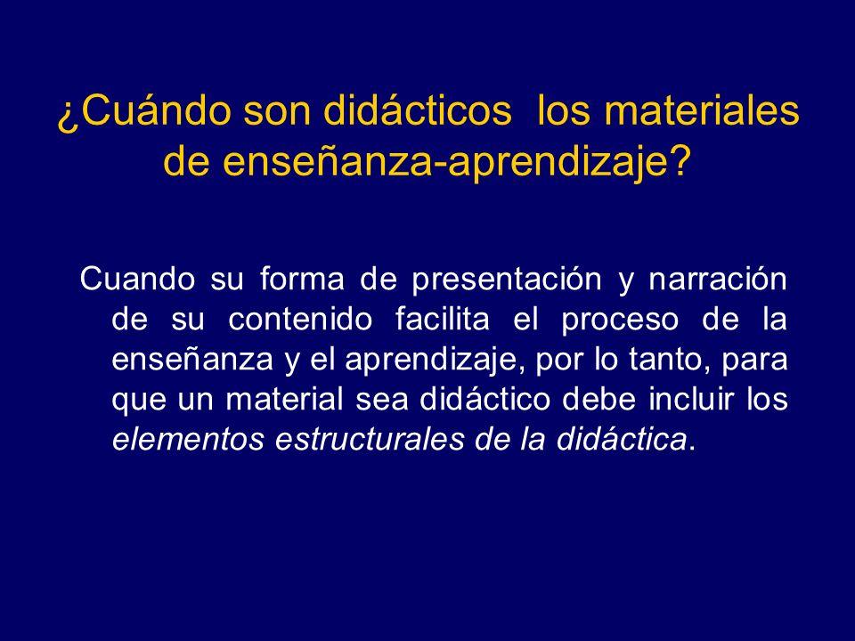 ¿Cuándo son didácticos los materiales de enseñanza-aprendizaje? Cuando su forma de presentación y narración de su contenido facilita el proceso de la