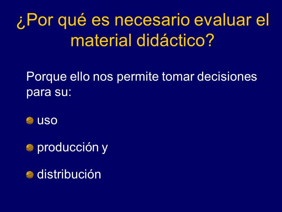 ¿Por qué es necesario evaluar el material didáctico? Porque ello nos permite tomar decisiones para su: uso producción y distribución