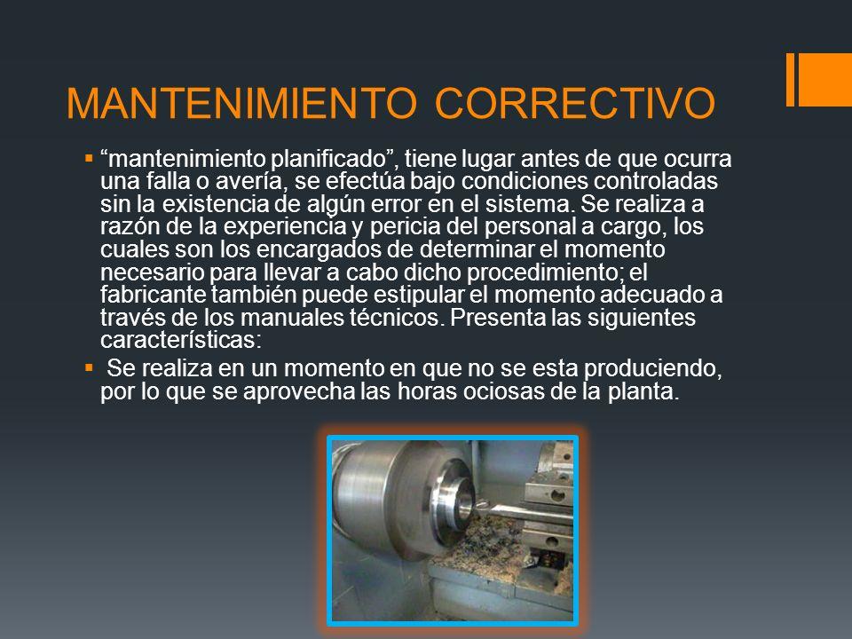 MANTENIMIENTO CORRECTIVO mantenimiento planificado, tiene lugar antes de que ocurra una falla o avería, se efectúa bajo condiciones controladas sin la