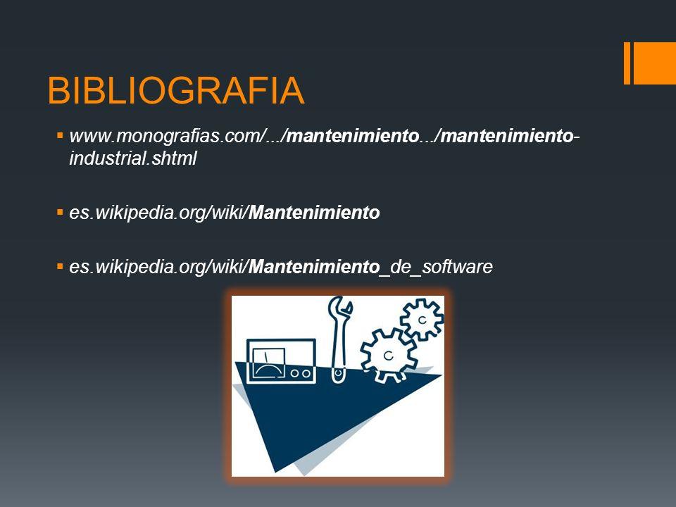 BIBLIOGRAFIA www.monografias.com/.../mantenimiento.../mantenimiento- industrial.shtml es.wikipedia.org/wiki/Mantenimiento es.wikipedia.org/wiki/Manten