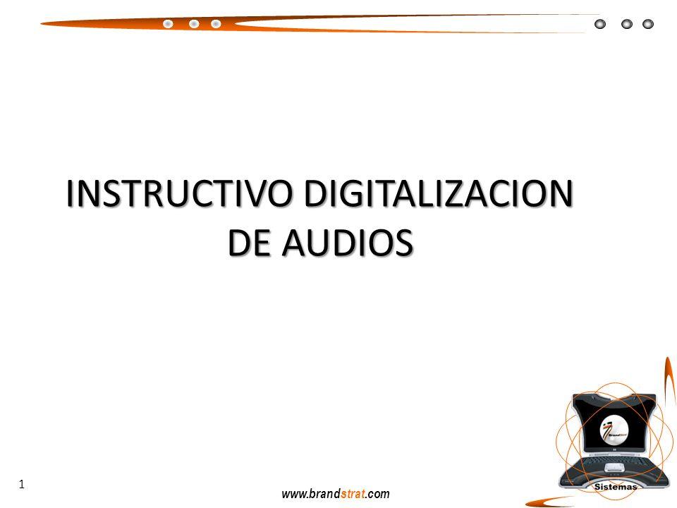 www.brandstrat.com INSTRUCTIVO DIGITALIZACION DE AUDIOS 1