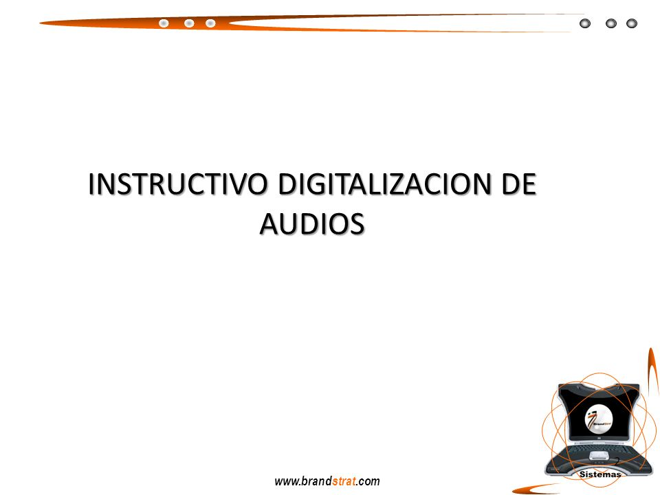 www.brandstrat.com 2 INSTRUCTIVO DIGITALIZACION DE AUDIOS