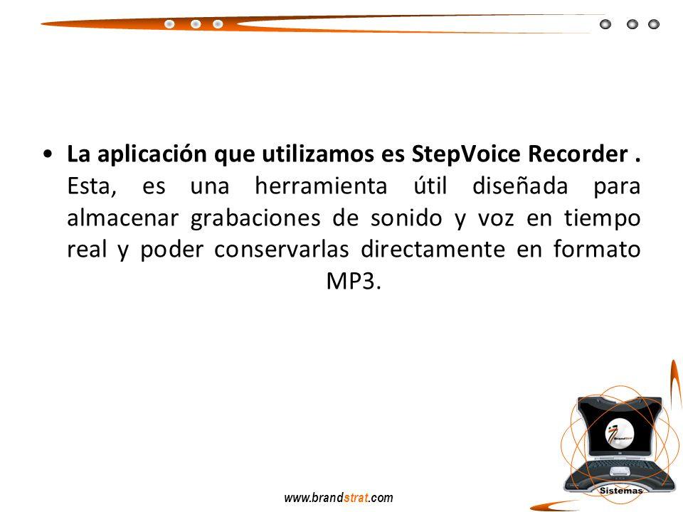 www.brandstrat.com La aplicación que utilizamos es StepVoice Recorder. Esta, es una herramienta útil diseñada para almacenar grabaciones de sonido y v