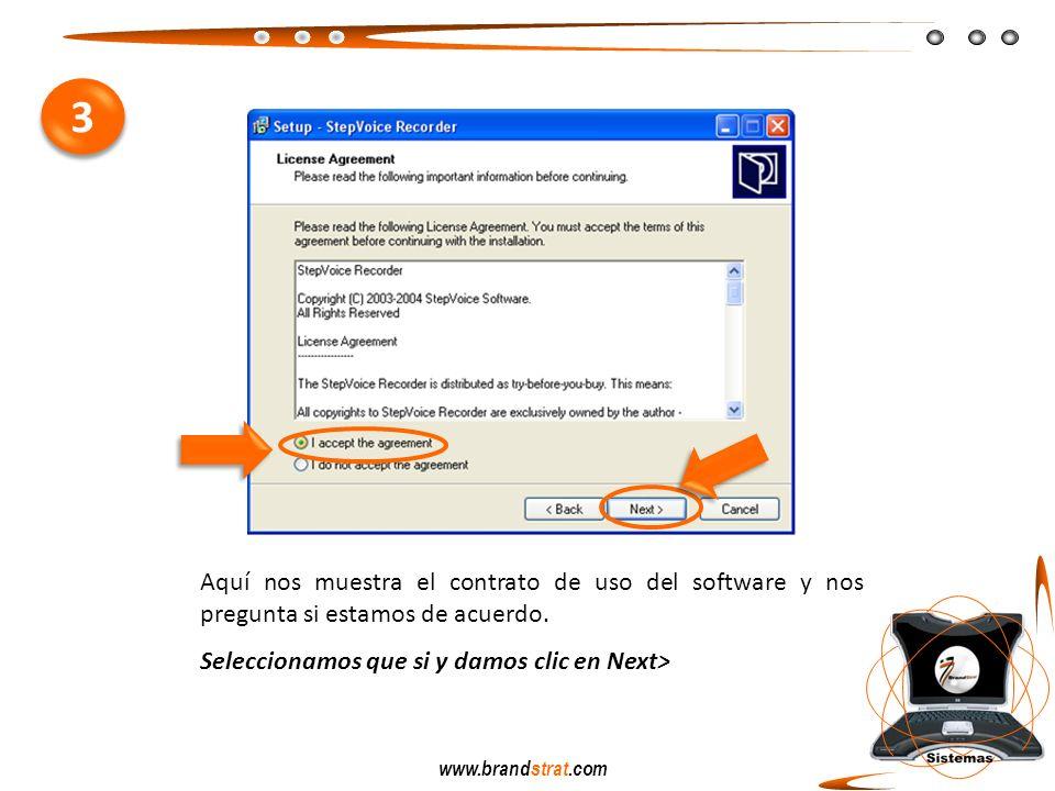 www.brandstrat.com Aquí nos muestra el contrato de uso del software y nos pregunta si estamos de acuerdo. Seleccionamos que si y damos clic en Next> 3