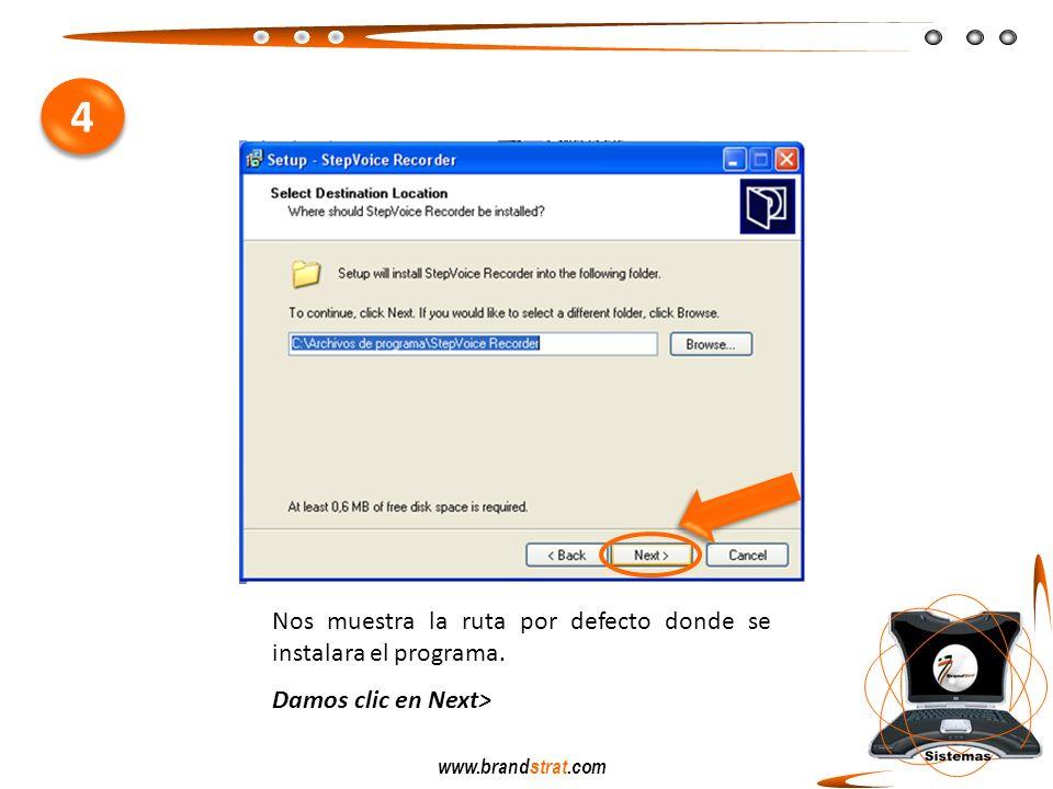 www.brandstrat.com Nos muestra la ruta por defecto donde se instalara el programa. Damos clic en Next> 4 4