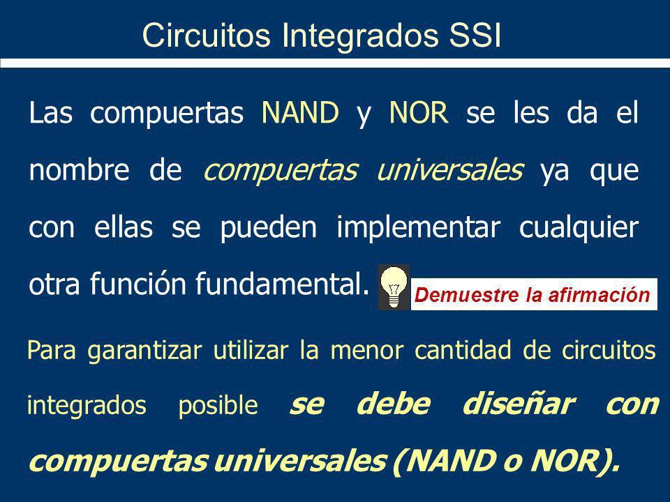 Circuitos Integrados SSI Las compuertas NAND y NOR se les da el nombre de compuertas universales ya que con ellas se pueden implementar cualquier otra