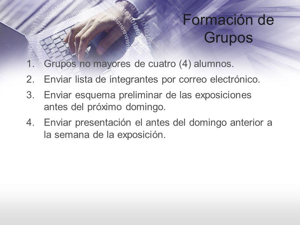 Formación de Grupos 1.Grupos no mayores de cuatro (4) alumnos. 2.Enviar lista de integrantes por correo electrónico. 3.Enviar esquema preliminar de la
