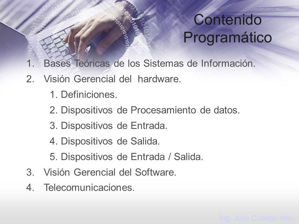 Contenido Programático 1.Bases Teóricas de los Sistemas de Información. 2.Visión Gerencial del hardware. 1.Definiciones. 2.Dispositivos de Procesamien