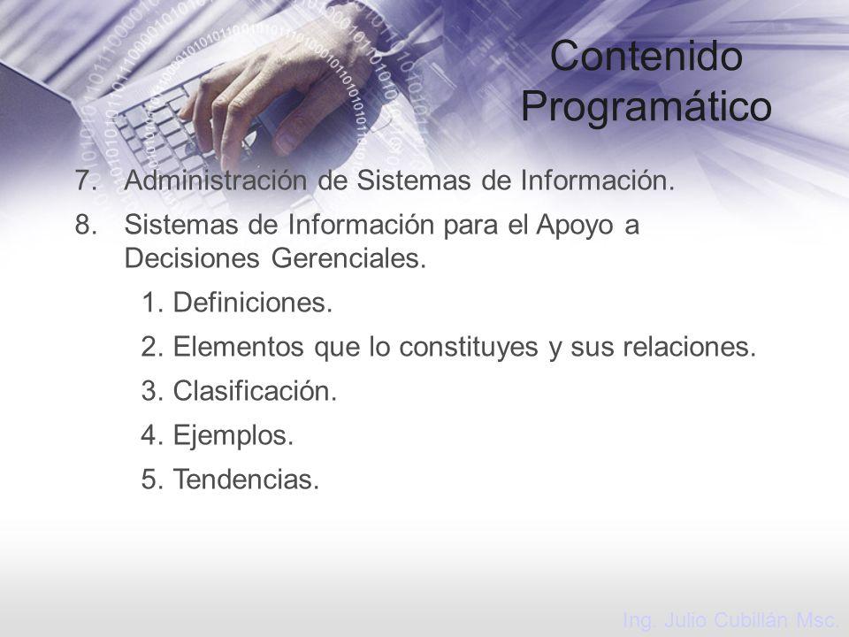 Contenido Programático 7.Administración de Sistemas de Información. 8.Sistemas de Información para el Apoyo a Decisiones Gerenciales. 1.Definiciones.