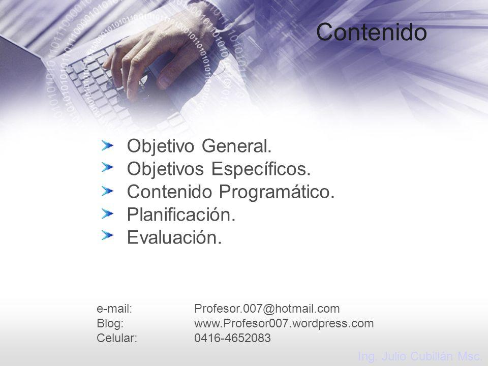 Contenido Objetivo General. Objetivos Específicos. Contenido Programático. Planificación. Evaluación. e-mail:Profesor.007@hotmail.com Blog:www.Profeso
