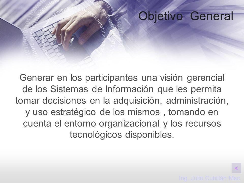 Objetivo General Generar en los participantes una visión gerencial de los Sistemas de Información que les permita tomar decisiones en la adquisición,