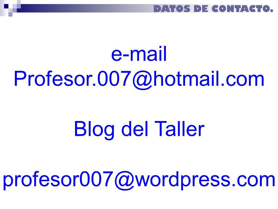 DATOS DE CONTACTO. e-mail Profesor.007@hotmail.com Blog del Taller profesor007@wordpress.com