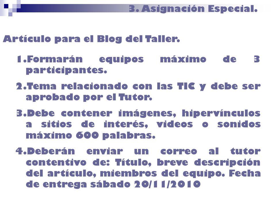 3. Asignación Especial. Artículo para el Blog del Taller. 1.Formarán equipos máximo de 3 participantes. 2.Tema relacionado con las TIC y debe ser apro