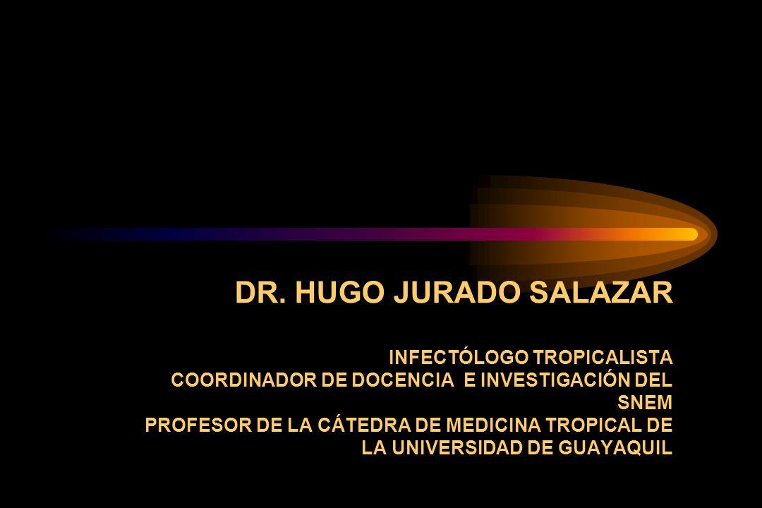 DR. HUGO JURADO SALAZAR INFECTÓLOGO TROPICALISTA COORDINADOR DE DOCENCIA E INVESTIGACIÓN DEL SNEM PROFESOR DE LA CÁTEDRA DE MEDICINA TROPICAL DE LA UN