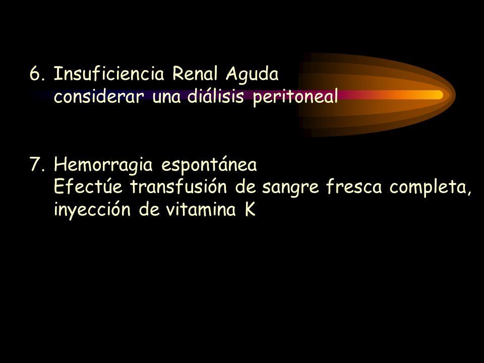 6.Insuficiencia Renal Aguda considerar una diálisis peritoneal 7.Hemorragia espontánea Efectúe transfusión de sangre fresca completa, inyección de vit