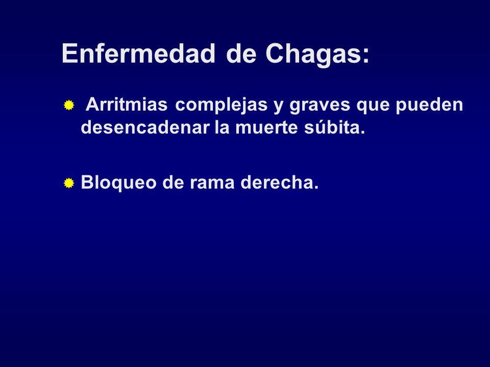 Enfermedad de Chagas: Arritmias complejas y graves que pueden desencadenar la muerte súbita. Bloqueo de rama derecha.