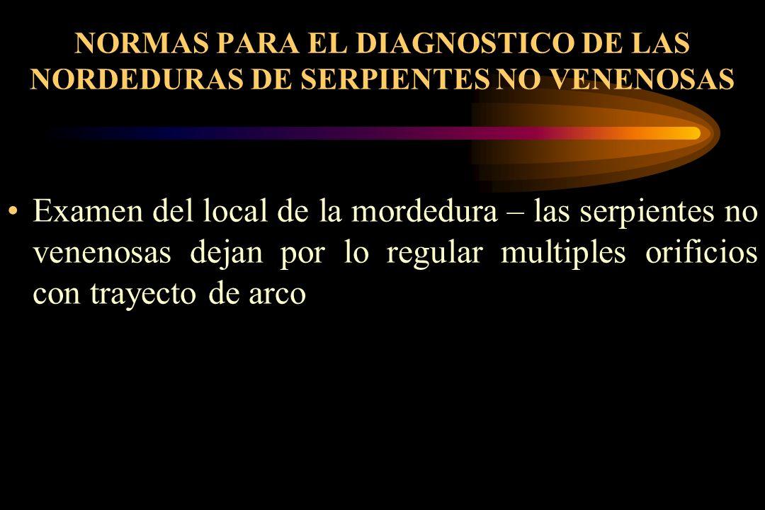 NORMAS PARA EL DIAGNOSTICO DE LAS NORDEDURAS DE SERPIENTES NO VENENOSAS Examen del local de la mordedura – las serpientes no venenosas dejan por lo re
