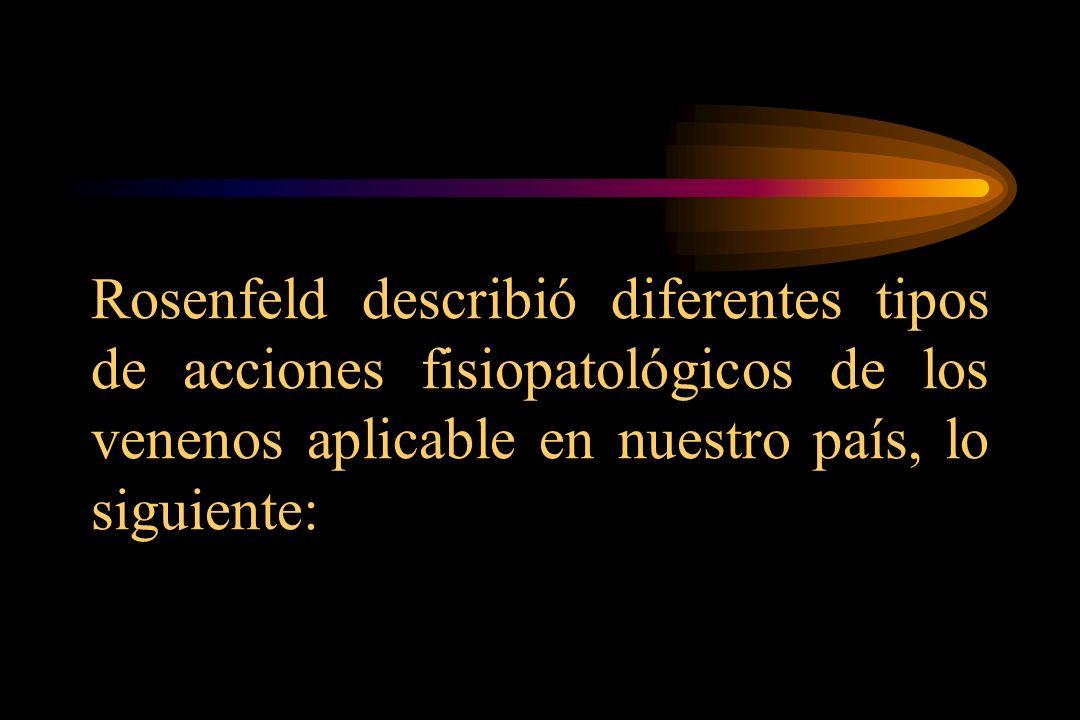 Rosenfeld describió diferentes tipos de acciones fisiopatológicos de los venenos aplicable en nuestro país, lo siguiente: