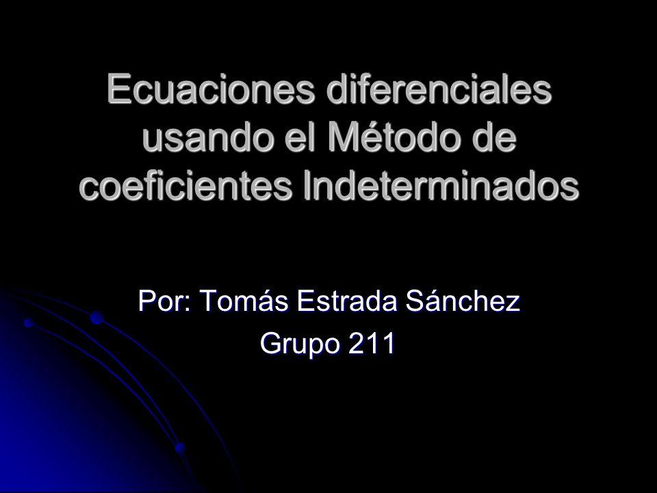 La primera de las dos formas que se consideran para obtener una solución particular Ypde una Ecuación Diferencial Lineal no Homogénea se llama método de coeficientes indeterminados.