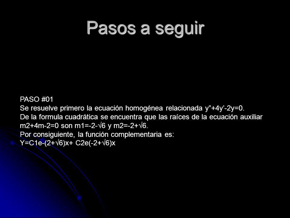 PASO #02 ahora debido a que la función g(x) es un polinomio cuadrático, supóngase una solución particular que también es de la forma de un polinomio cuadrático: Yp= Ax2+Bx+C Se busca determinar coeficiente específicos A,B y C Sustituyendo Yp y las derivadas se obtiene Yp+4yp-2yp=2A+8AX+4B-2AX2-2BX-2C=2X2-3X+6