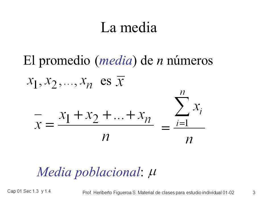 Cap 01 Sec 1.3 y 1.4 Prof. Heriberto Figueroa S. Material de clases para estudio individual 01-02 2 Parámetros y estadísticos Parámetro: Es una cantid