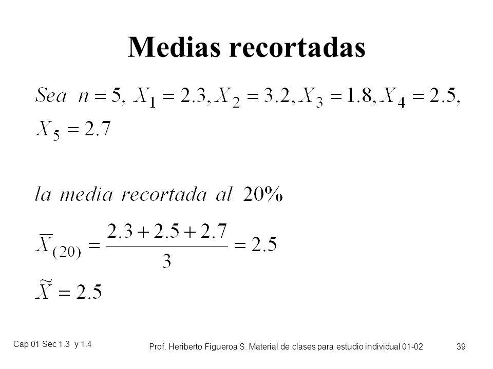 Cap 01 Sec 1.3 y 1.4 Prof. Heriberto Figueroa S. Material de clases para estudio individual 01-02 38 VentajasInconvenientes Media (aritmética) Fácil d