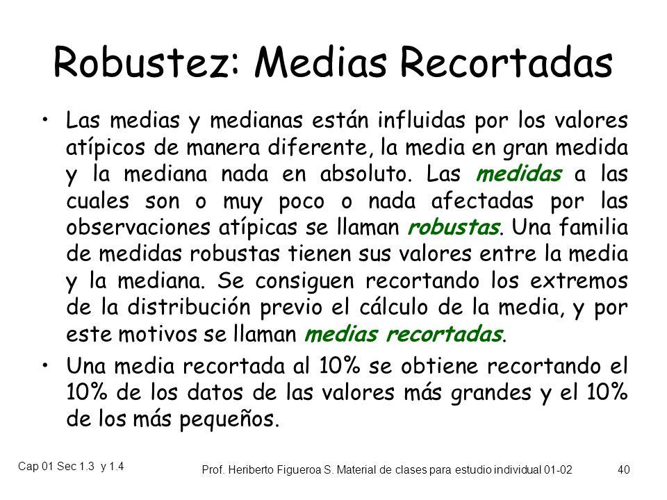 Cap 01 Sec 1.3 y 1.4 Prof. Heriberto Figueroa S. Material de clases para estudio individual 01-02 39 Medias recortadas