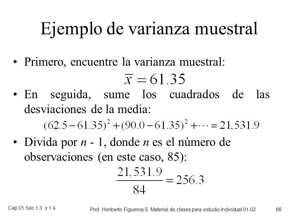 Cap 01 Sec 1.3 y 1.4 Prof. Heriberto Figueroa S. Material de clases para estudio individual 01-02 65 Varianza muestral La Variance es una medida de di