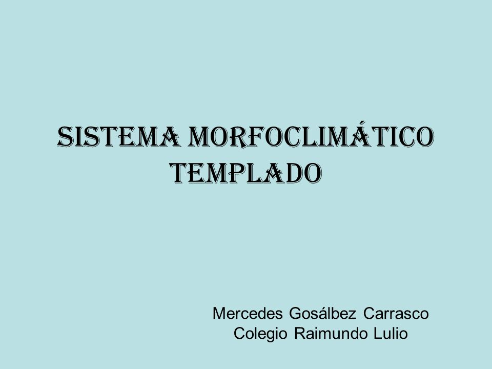 SISTEMA MORFOCLIMÁTICO TEMPLADO Mercedes Gosálbez Carrasco Colegio Raimundo Lulio