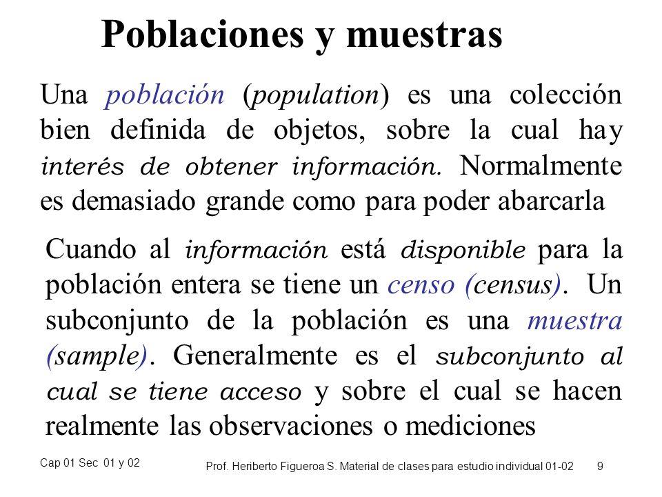 Cap 01 Sec 01 y 02 Prof. Heriberto Figueroa S. Material de clases para estudio individual 01-02 9 Poblaciones y muestras Una población (population) es