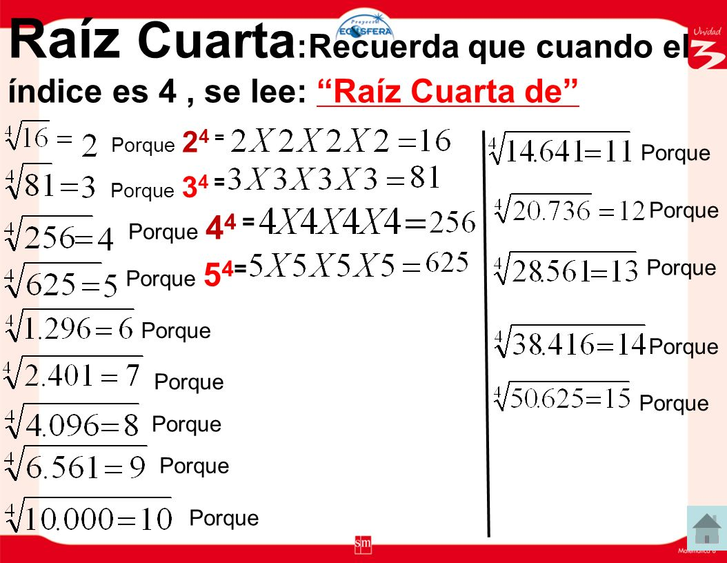 Raíz Cuarta :Recuerda que cuando el índice es 4, se lee: Raíz Cuarta de Porque 2 4 = Porque 3 4 = Porque 4 4 = Porque 5 4= Porque