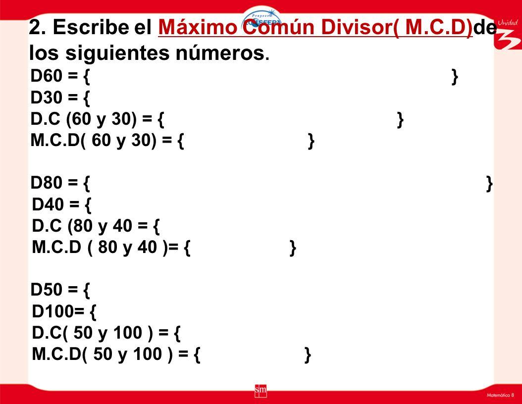 Taller de Repaso (En pequeños Grupos) 1. Escribe el Mínimo Común Múltiplo(M.C.M )de los siguientes números: 12 primeros números M6 = { M8 = { M.C (6 y