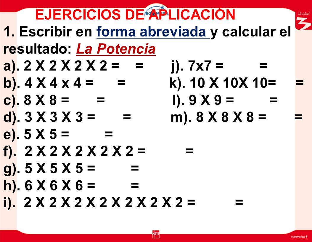 EJERCICIOS DE APLICACIÓN 1.Escribir en forma abreviada y calcular el resultado: La Potencia a).