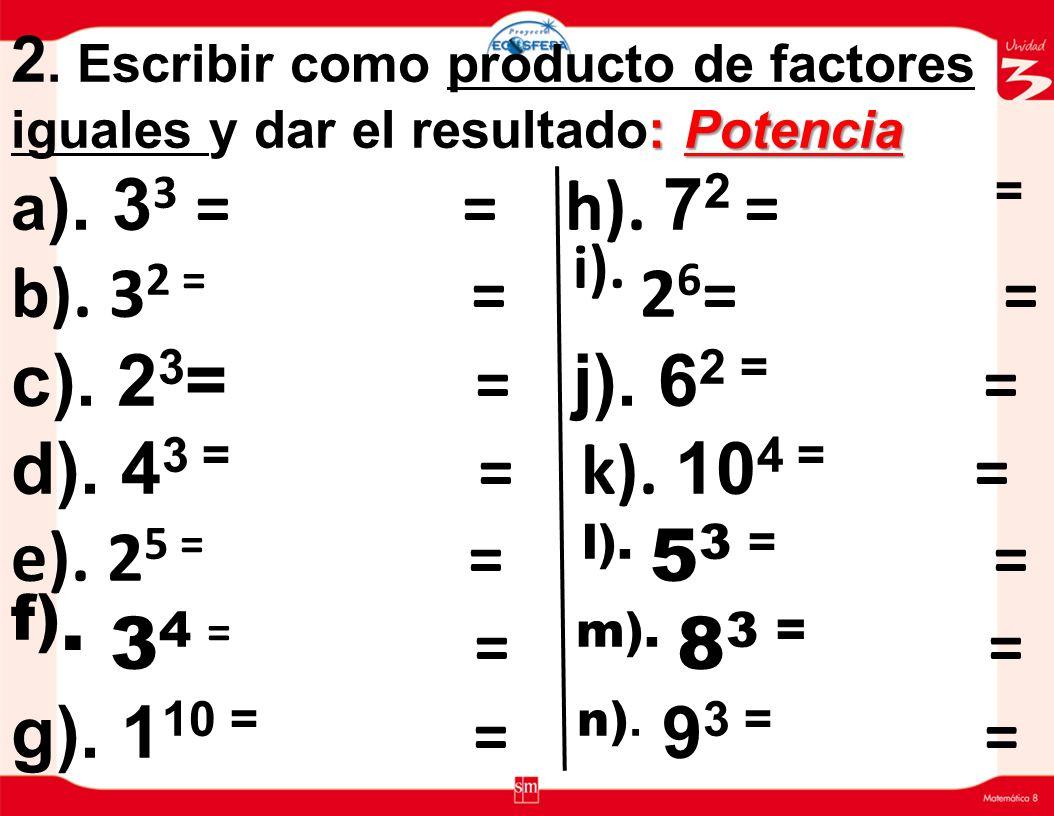 EJERCICIOS DE APLICACIÓN 1. Escribir en forma abreviada y calcular el resultado: La Potencia a). 2 X 2 X 2 X 2 = = j). 7x7 = = b). 4 X 4 x 4 = = k). 1