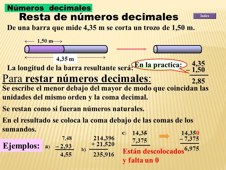 Se unen las dos barras de la figura: Recuerda: 5,75 m2,50 m La longitud de la barra resultante: será: 5,75 + 2,50 8,25 Observa: En la practica, los su