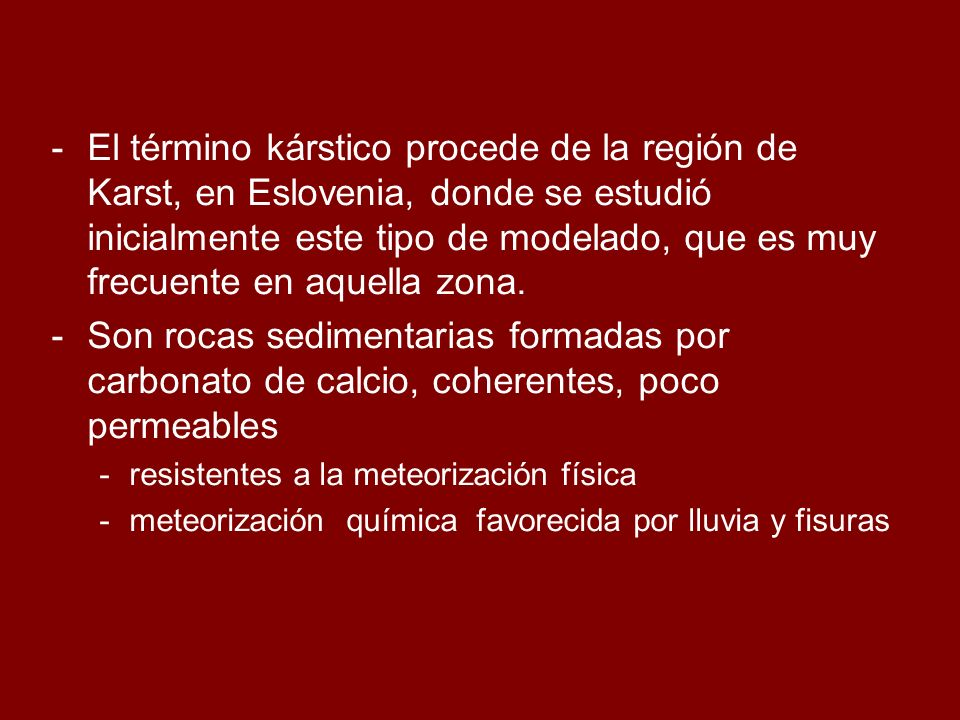 -El término kárstico procede de la región de Karst, en Eslovenia, donde se estudió inicialmente este tipo de modelado, que es muy frecuente en aquella